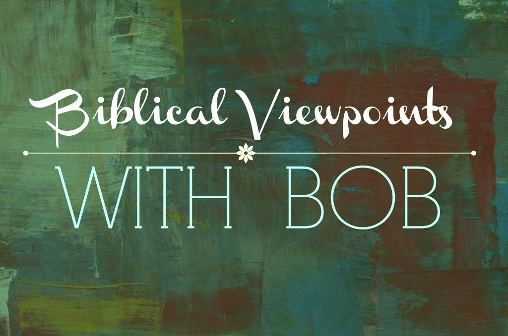Biblical Viewpoints With Bob
