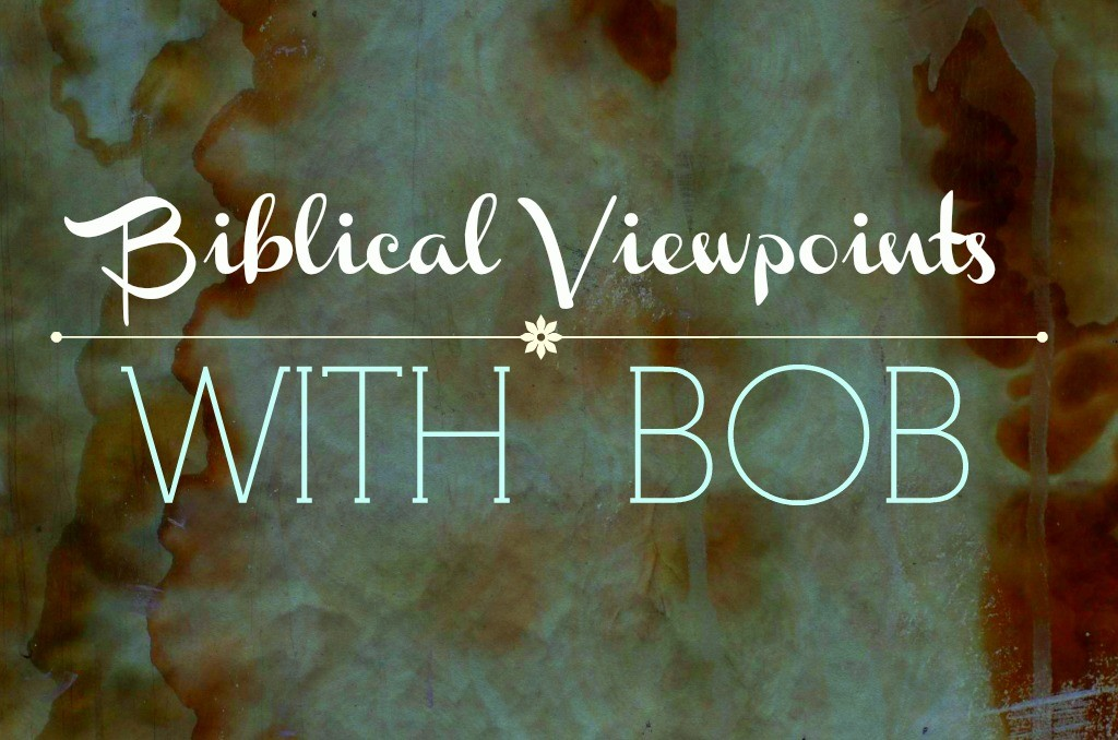 Biblical Viewpoints With Bob Part 3