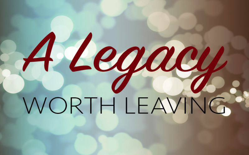 9th Principle of Biblical Wealth Management: Leaving a Legacy