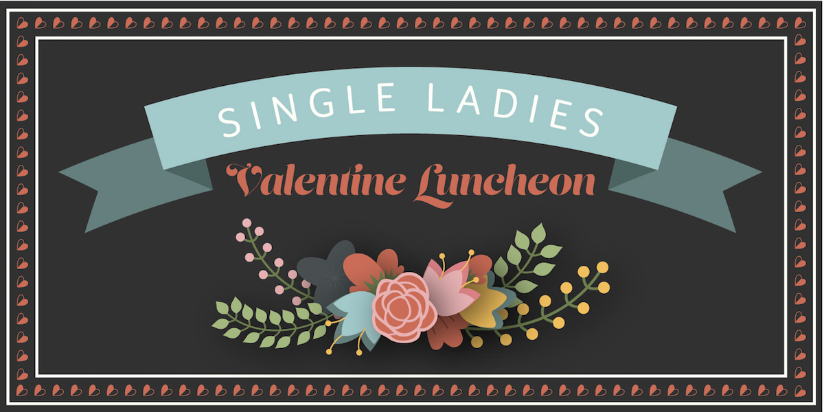 CIS Single Ladies Valentine Luncheon 2018