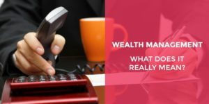 wealth management what does it really mean
