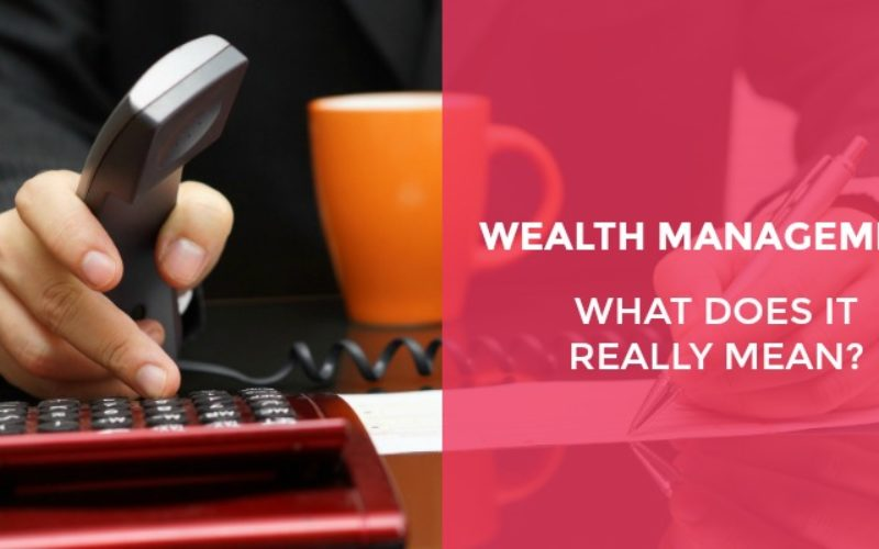 Wealth Management: What Does it Really Mean?