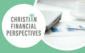 Upcoming Christian Financial Perspectives Podcast