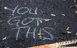 You Got This written in chalk on asphalt