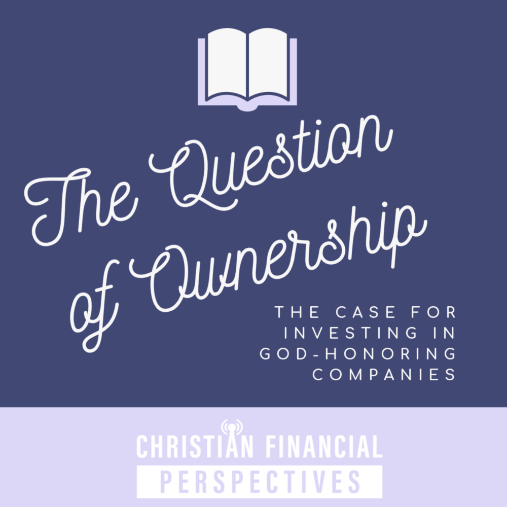 The Question of Ownership The Case for Investing in God-Honoring Companies