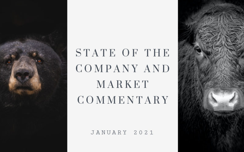 State of the Company and Market Commentary – January 2021